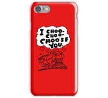 I Choo - Choo - Choose You iPhone Case/Skin