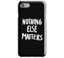 Nothing Else Matters, brush design iPhone Case/Skin