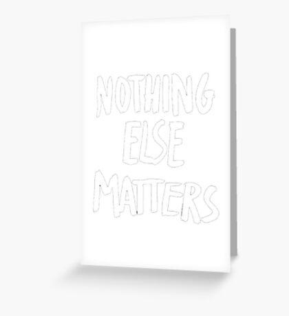 Nothing Else Matters, brush design Greeting Card