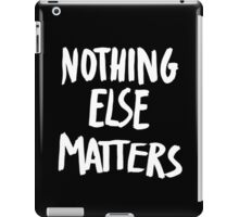 Nothing Else Matters, brush design iPad Case/Skin