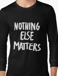 Nothing Else Matters, brush design Long Sleeve T-Shirt