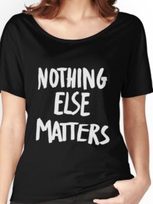 Nothing Else Matters, brush design Women's Relaxed Fit T-Shirt
