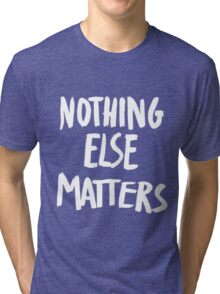 Nothing Else Matters, brush design Tri-blend T-Shirt
