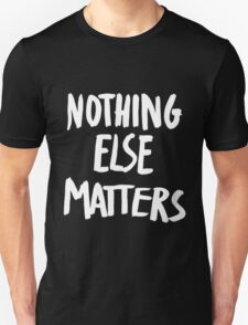 Nothing Else Matters, brush design Unisex T-Shirt