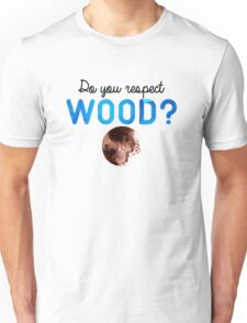 Do you respect wood? (Curb Your Enthusiasm) Unisex T-Shirt