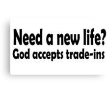 NEED A NEW LIFE? Canvas Print