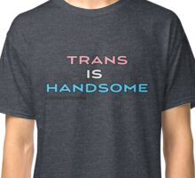 Trans Is Handsome Classic T-Shirt