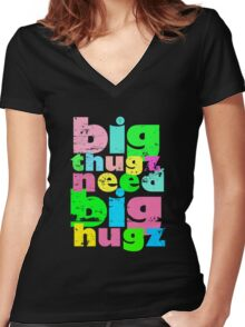 Big Thugz Need Big Hugz Women's Fitted V-Neck T-Shirt