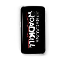 Because Roadkill Samsung Galaxy Case/Skin