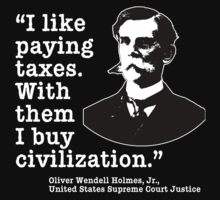 I Like Paying Taxes Oliver Wendell Holmes by Greenbaby