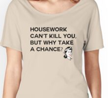 Housework Can't Kill You Women's Relaxed Fit T-Shirt