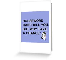 Housework Can't Kill You Greeting Card