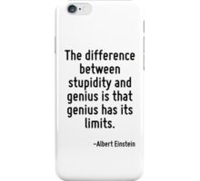 The difference between stupidity and genius is that genius has its limits. iPhone Case/Skin