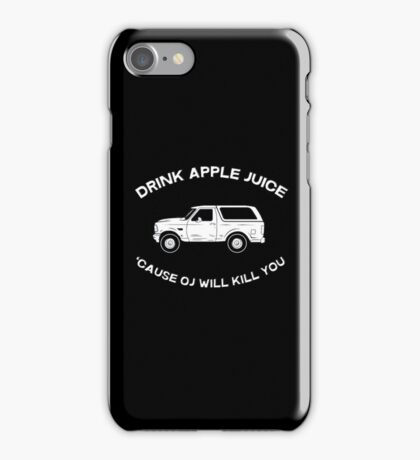 Drink apple juice 'cause OJ will kill you iPhone Case/Skin