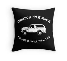 Drink apple juice 'cause OJ will kill you Throw Pillow
