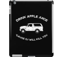 Drink apple juice 'cause OJ will kill you iPad Case/Skin