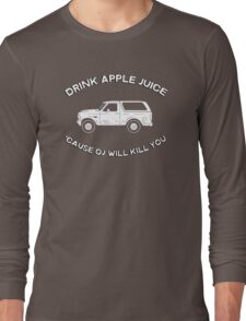 Drink apple juice 'cause OJ will kill you Long Sleeve T-Shirt