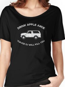 Drink apple juice 'cause OJ will kill you Women's Relaxed Fit T-Shirt