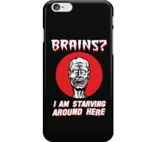 Brains? I'm Starving Zombie iPhone Case/Skin