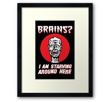 Brains? I'm Starving Zombie Framed Print