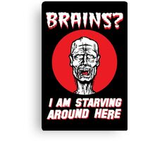 Brains? I'm Starving Zombie Canvas Print