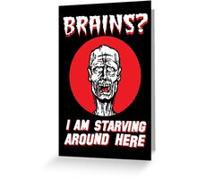 Brains? I'm Starving Zombie Greeting Card