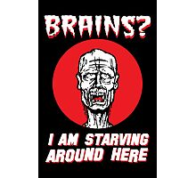 Brains? I'm Starving Zombie Photographic Print