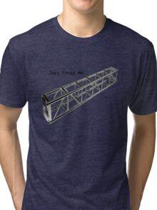 Truss Me Tri-blend T-Shirt
