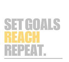 Set Goals Reach Repeat by ntarpin