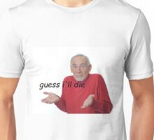 guess ill die Unisex T-Shirt