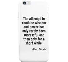 The attempt to combine wisdom and power has only rarely been successful and then only for a short while. iPhone Case/Skin