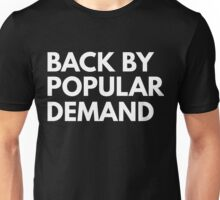 Back by popular demand Unisex T-Shirt