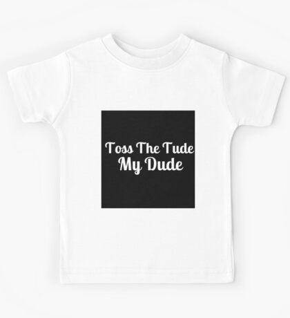 Toss The Tude, My Dude - Version 1 Kids Tee