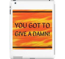 You Got To Give A Damn iPad Case/Skin