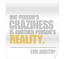 One person's craziness is another person's reality - Tim Burton Poster