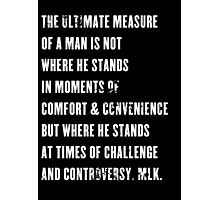The ultimate measure of a man  Photographic Print
