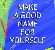 Make A Good Name For Yourself by Vincent J. Newman