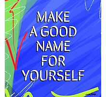 Make A Good Name For Yourself Photographic Print