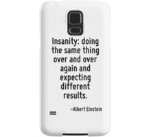 Insanity: doing the same thing over and over again and expecting different results. Samsung Galaxy Case/Skin