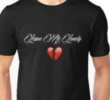 Leave Me Lonely Unisex T-Shirt