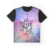 I want to live not just survive Graphic T-Shirt