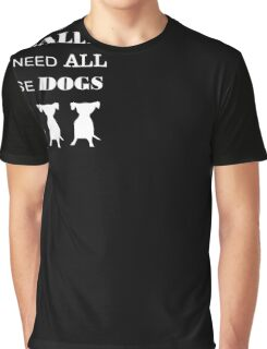 Dogs Yes I really do need all these dogs T-shirt Graphic T-Shirt