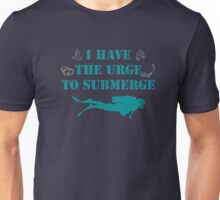 I have the Urge To Submerge Scuba Diving T-Shirt Unisex T-Shirt