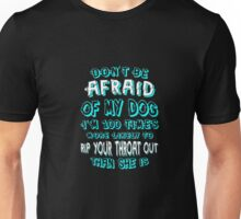 Dogs -Don't Be Afraid Of My Dog. I Am 100 Times More T-shirt Unisex T-Shirt