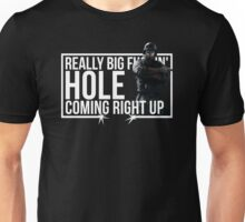 Really Big Hole, Coming Right Up Unisex T-Shirt