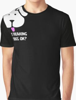 I Just Freaking Love Dogs Ok - Funny T-Shirt For Dog Lovers Graphic T-Shirt