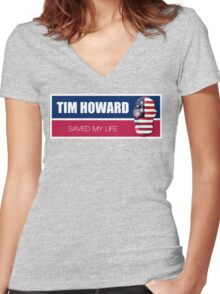 Tim Howard saved my life Women's Fitted V-Neck T-Shirt