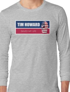 Tim Howard saved my life Long Sleeve T-Shirt