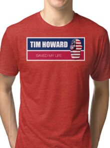 Tim Howard saved my life Tri-blend T-Shirt