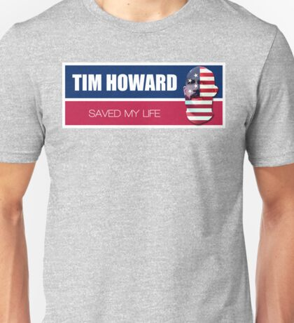 Tim Howard saved my life Unisex T-Shirt
